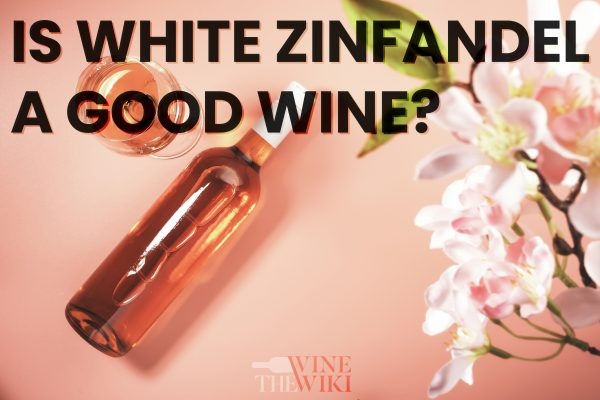 glass and bottle of rose with text is white zinfandel a good wine